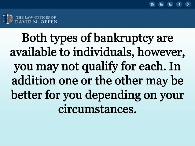 I fl TTTTTT w OFFICES OF ' DAVID M.  OFFEN  Both types of bankruptcy are available to individuals,  however,  you may not q...