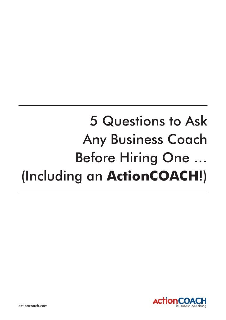 5 Questions to Ask            Any Business Coach           Before Hiring One …  (Including an ActionCOACH!)     actioncoac...