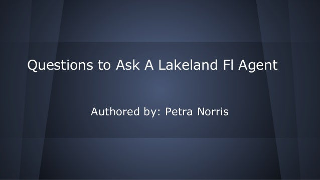 Questions to Ask A Lakeland Fl Agent  Authored by: Petra Norris