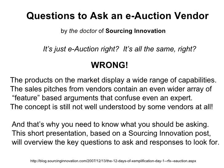 Questions to Ask an e-Auction Vendor It's just e-Auction right?  It's all the same, right? WRONG! The products on the mark...