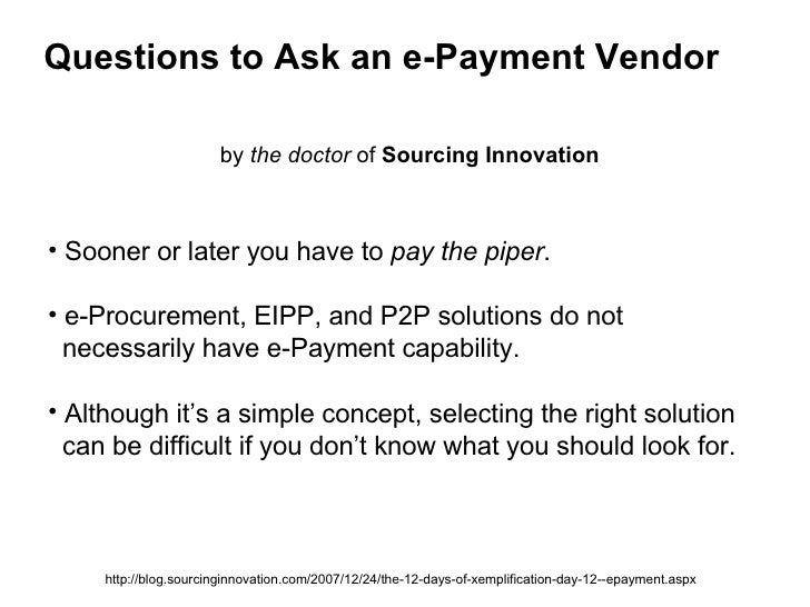 Questions to Ask an e-Payment Vendor by  the doctor  of  Sourcing Innovation http://blog.sourcinginnovation.com/2007/12/24...