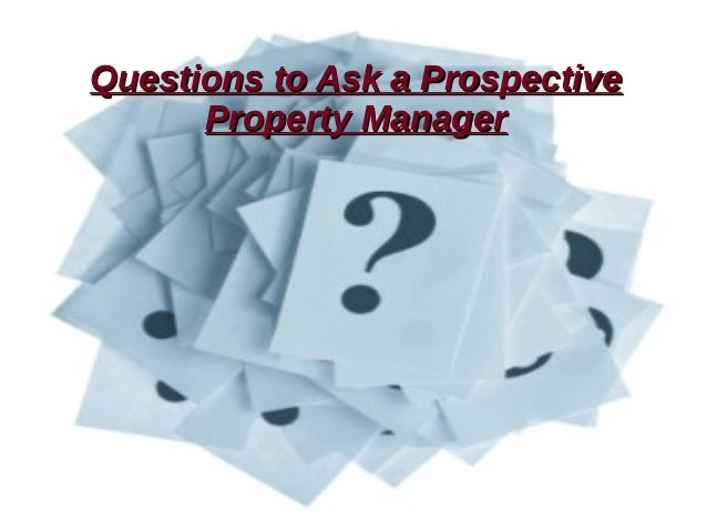 Questions to Ask a ProspectiveQuestions to Ask a Prospective Property ManagerProperty Manager