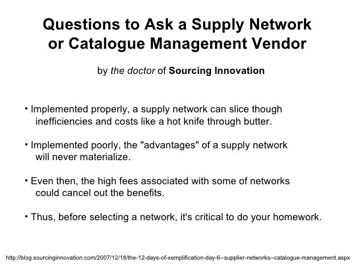 Questions to Ask a Supply Network or Catalogue Management Vendor by  the doctor  of  Sourcing Innovation <ul><li>Implement...