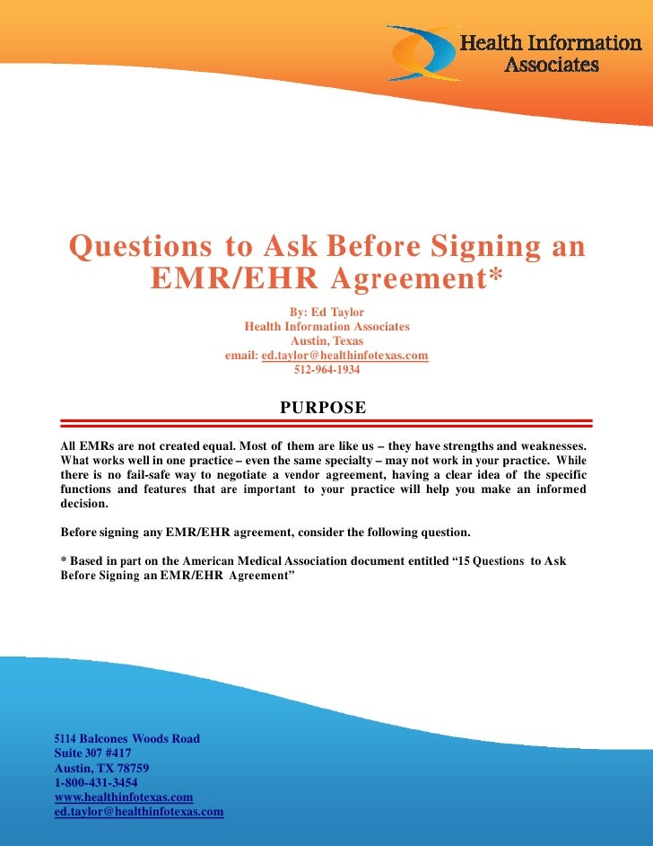 Questions to Ask Before Signing an       EMR/EHR Agreement*                                            By: Ed Taylor      ...
