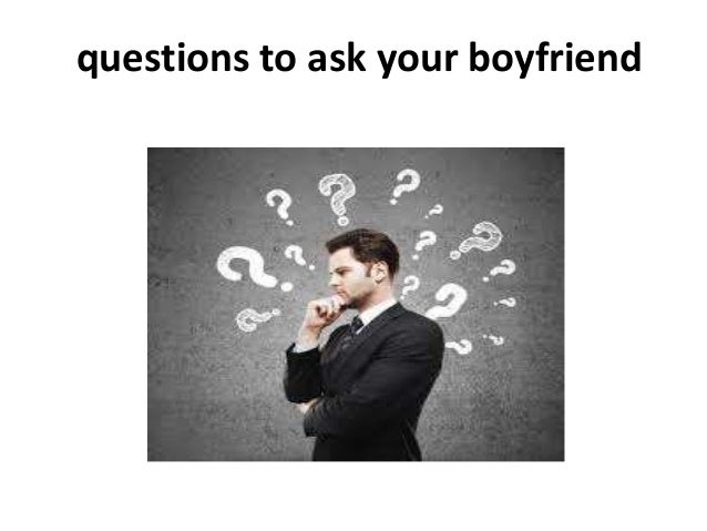 Do ask your you boyfriend what 20 Questions