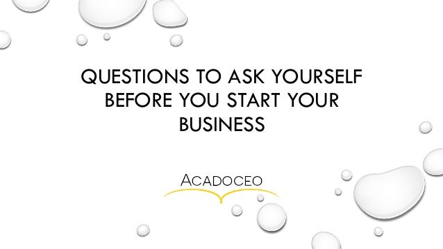QUESTIONS TO ASK YOURSELF BEFORE YOU START YOUR BUSINESS