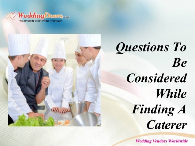 Questions To Be Considered While Finding A Caterer