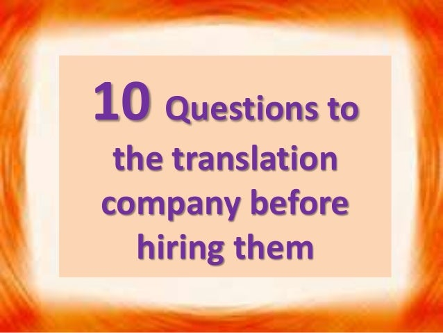 10 Questions to the translation company before hiring them