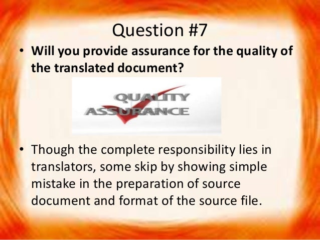 Question #7 • Will you provide assurance for the quality of the translated document? • Though the complete responsibility ...