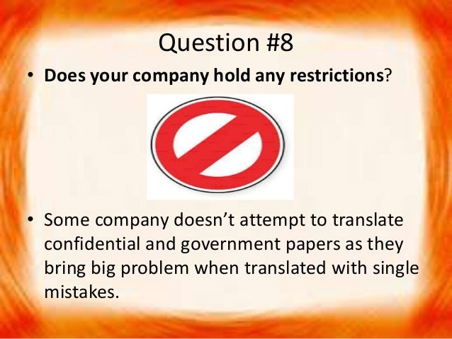 Question #8 • Does your company hold any restrictions? • Some company doesn't attempt to translate confidential and govern...