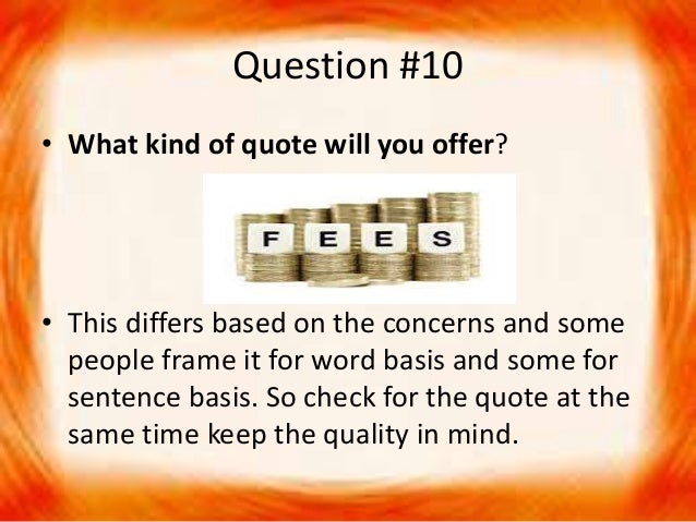 Question #10 • What kind of quote will you offer? • This differs based on the concerns and some people frame it for word b...