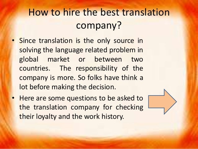 How to hire the best translation company? • Since translation is the only source in solving the language related problem i...