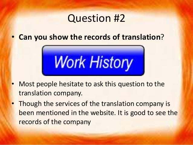 Question #2 • Can you show the records of translation? • Most people hesitate to ask this question to the translation comp...