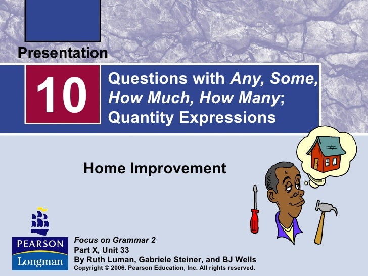 10            Questions with Any, Some,            How Much, How Many;            Quantity Expressions    Home Improvement...