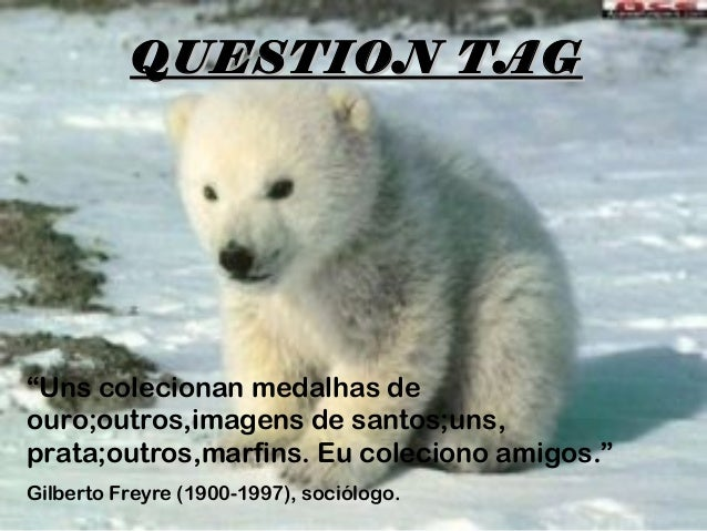 """QUESTION TAGQUESTION TAG""""Uns colecionan medalhas deouro;outros,imagens de santos;uns,prata;outros,marfins. Eu coleciono am..."""