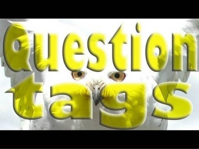 USAGE A question tag is a short question at the end of a statement: He won the prize, didn't he? question tag We use quest...