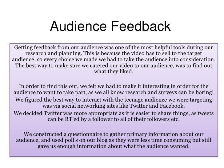 Audience Feedback Getting feedback from our audience was one of the most helpful tools during our     research and plannin...