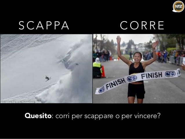 S C A P PA C O R R E Quesito: corri per scappare o per vincere?