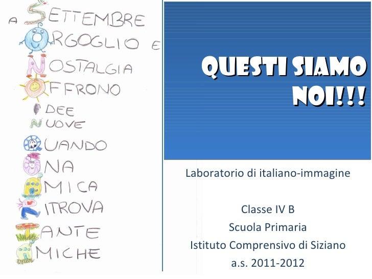 QUESTI SIAMO          NOI!!!Laboratorio di italiano-immagine           Classe IV B         Scuola PrimariaIstituto Compren...