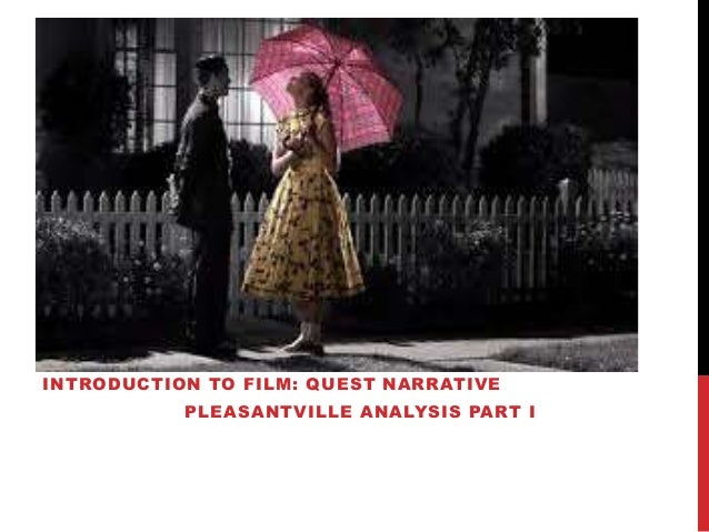 INTRODUCTION TO FILM: QUEST NARRATIVE PLEASANTVILLE ANALYSIS PART I