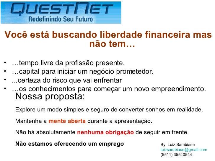 <ul><li>Você está buscando liberdade financeira mas não tem… </li></ul><ul><li>… tempo livre da profissão presente.  </li>...