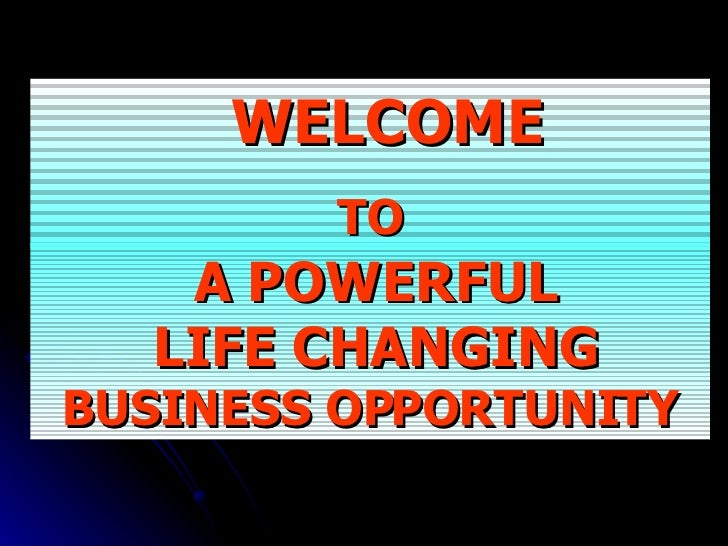 WELCOME TO A POWERFUL LIFE CHANGING  BUSINESS OPPORTUNITY