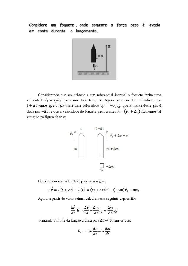 Considerando que em relação a um referencial inercial o foguete tenha umavelocidade ⃗      ̂ para um dado tempo . Agora pa...