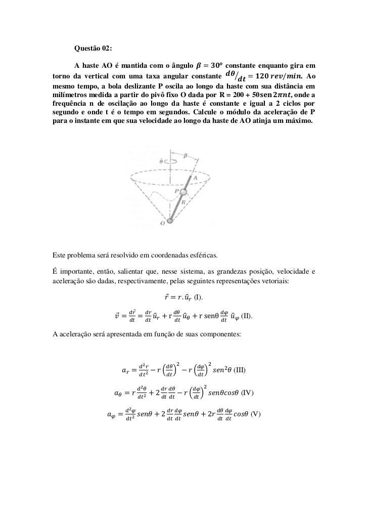 Questão 02:       A haste AO é mantida com o ângulo              constante enquanto gira emtorno da vertical com uma taxa ...