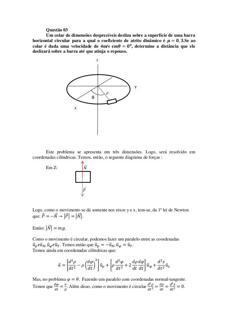 Questão 03       Um colar de dimensões desprezíveis desliza sobre a superfície de uma barrahorizontal circular para a qual...