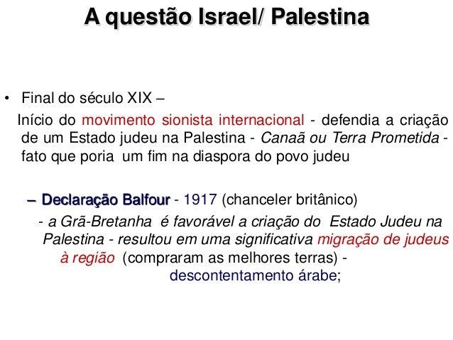 A questão Israel/ Palestina  • Final do século XIX –  Início do movimento sionista internacional - defendia a criação  de ...