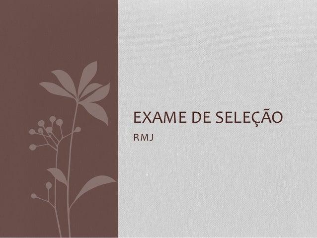 RMJ EXAME DE SELEÇÃO