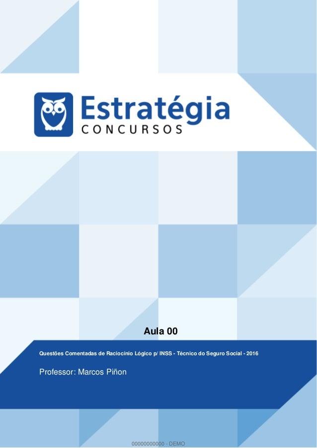 Aula 00 Questões Comentadas de Raciocínio Lógico p/ INSS - Técnico do Seguro Social - 2016 Professor: Marcos Piñon 0000000...