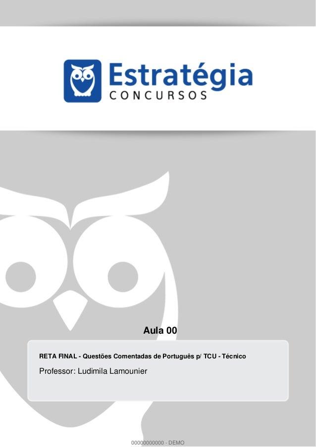 Aula 00 RETA FINAL - Questões Comentadas de Português p/ TCU - Técnico Professor: Ludimila Lamounier 00000000000 - DEMO