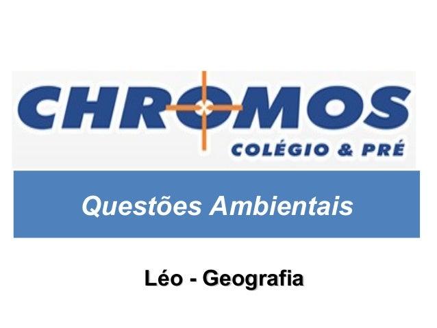 Questões Ambientais Léo - GeografiaLéo - Geografia