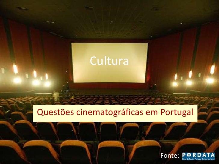 CulturaQuestões cinematográficas em Portugal                             Fonte: