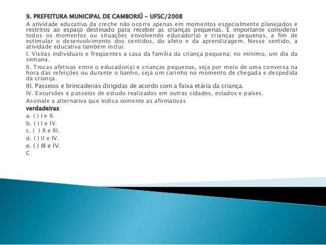 9. PREFEITURA MUNICIPAL DE CAMBORIÚ - UFSC/2008  A atividade educativa da creche não ocorre apenas em momentos especialmen...
