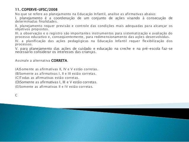 11. COPERVE-UFSC/2008  No que se refere ao planejamento na Educação Infantil, analise as afirmativas abaixo:  I. planejame...
