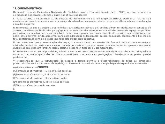 12. COPERVE-UFSC/2008  De acordo com os Parâmetros Nacionais de Qualidade para a Educação Infantil (MEC, 2006), no que se ...