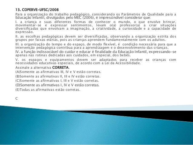 13. COPERVE-UFSC/2008  Para a organização do trabalho pedagógico, considerando os Parâmetros de Qualidade para a  Educação...