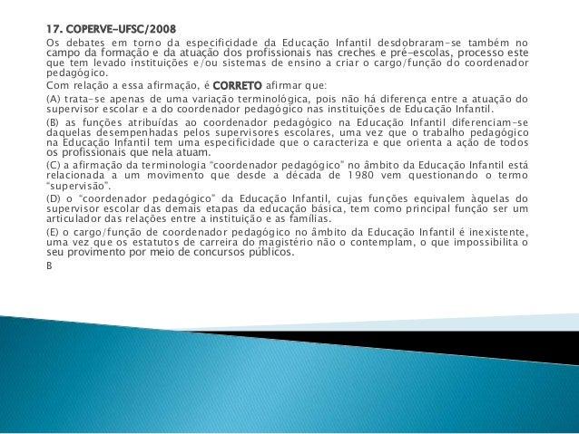 17. COPERVE-UFSC/2008  Os debates em torno da especificidade da Educação Infantil desdobraram-se também no  campo da forma...
