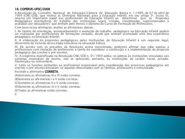 18. COPERVE-UFSC/2008  A Resolução do Conselho Nacional de Educação/Câmara de Educação Básica n. 1/1999, de 07 de abril de...