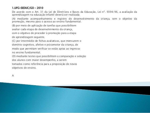 1.UFG-SEDUC/GO - 2010  De acordo com o Art. 31 da Lei de Diretrizes e Bases da Educação, Lei nº. 9394/96, a avaliação da  ...