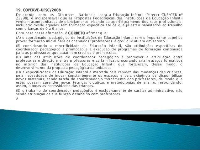 19. COPERVE-UFSC/2008  De acordo com as Diretrizes Nacionais para a Educação Infantil (Parecer CNE/CEB no  22/98), é indis...
