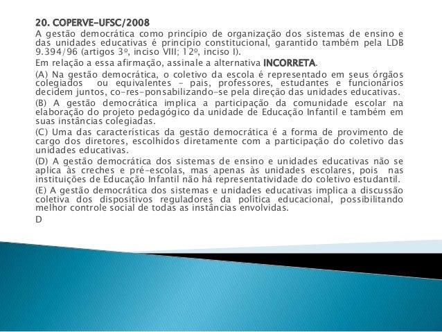 20. COPERVE-UFSC/2008  A gestão democrática como princípio de organização dos sistemas de ensino e  das unidades educativa...