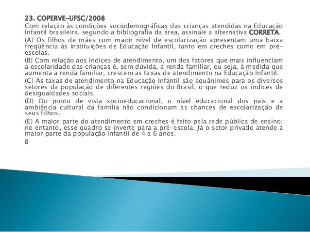 23. COPERVE-UFSC/2008  Com relação às condições sociodemográficas das crianças atendidas na Educação  Infantil brasileira,...