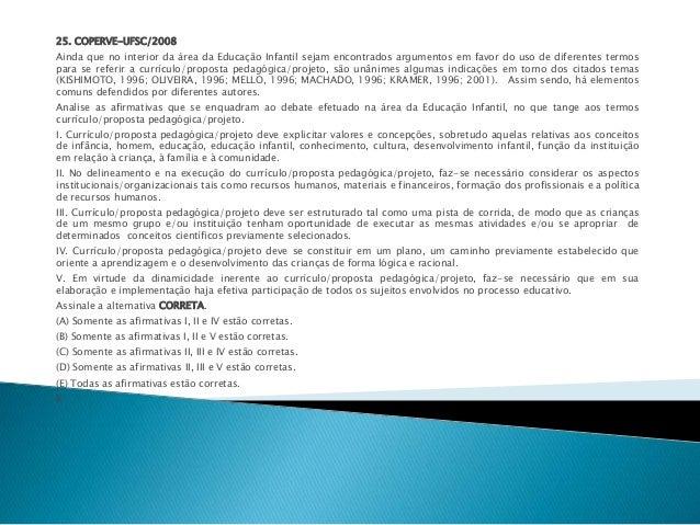 25. COPERVE-UFSC/2008  Ainda que no interior da área da Educação Infantil sejam encontrados argumentos em favor do uso de ...