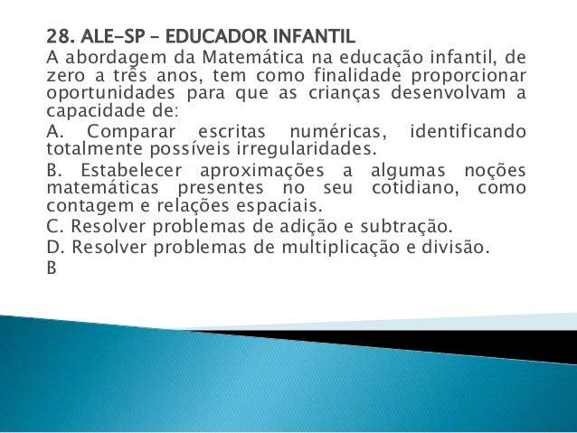 28. ALE-SP – EDUCADOR INFANTIL  A abordagem da Matemática na educação infantil, de  zero a três anos, tem como finalidade ...