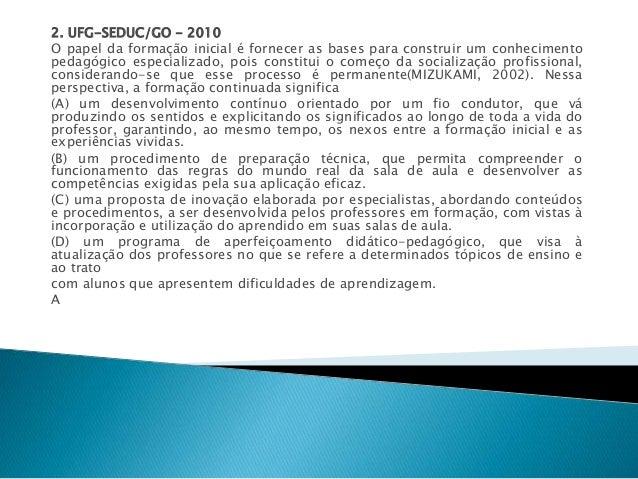 2. UFG-SEDUC/GO - 2010  O papel da formação inicial é fornecer as bases para construir um conhecimento  pedagógico especia...