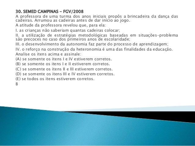 30. SEMED CAMPINAS - FGV/2008  A professora de uma turma dos anos iniciais propôs a brincadeira da dança das  cadeiras. Ar...
