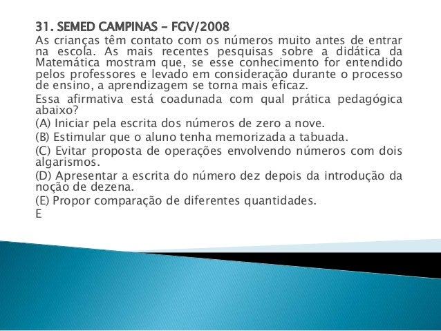 31. SEMED CAMPINAS - FGV/2008  As crianças têm contato com os números muito antes de entrar  na escola. As mais recentes p...